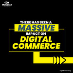 There Has Been A Massive Impact On Digital Commerce